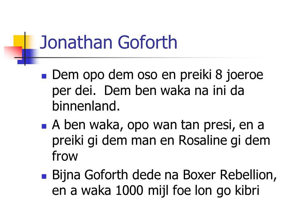 Jonathan Goforth Dem opo dem oso en preiki 8 joeroe per dei. Dem ben waka na ini da binnenland.