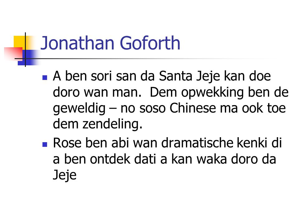 Jonathan Goforth A ben sori san da Santa Jeje kan doe doro wan man. Dem opwekking ben de geweldig – no soso Chinese ma ook toe dem zendeling.