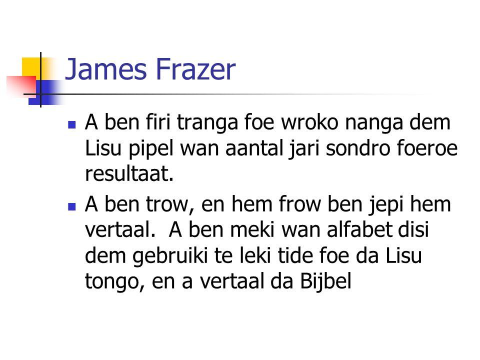 James Frazer A ben firi tranga foe wroko nanga dem Lisu pipel wan aantal jari sondro foeroe resultaat.
