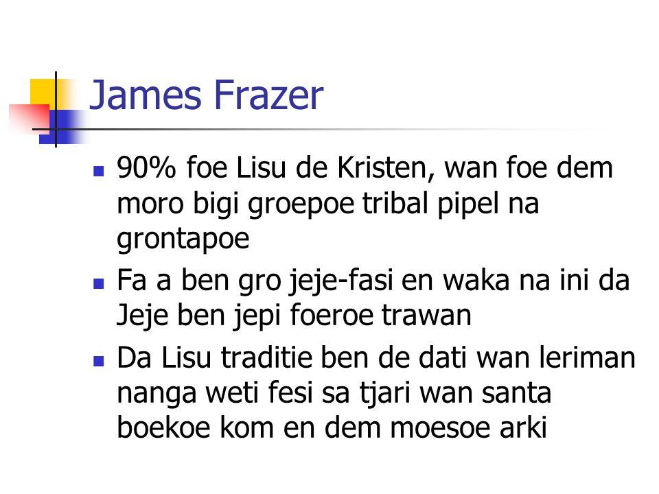 James Frazer 90% foe Lisu de Kristen, wan foe dem moro bigi groepoe tribal pipel na grontapoe.