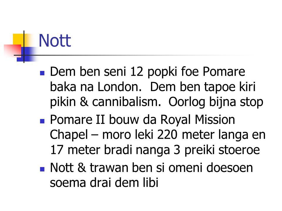 Nott Dem ben seni 12 popki foe Pomare baka na London. Dem ben tapoe kiri pikin & cannibalism. Oorlog bijna stop.
