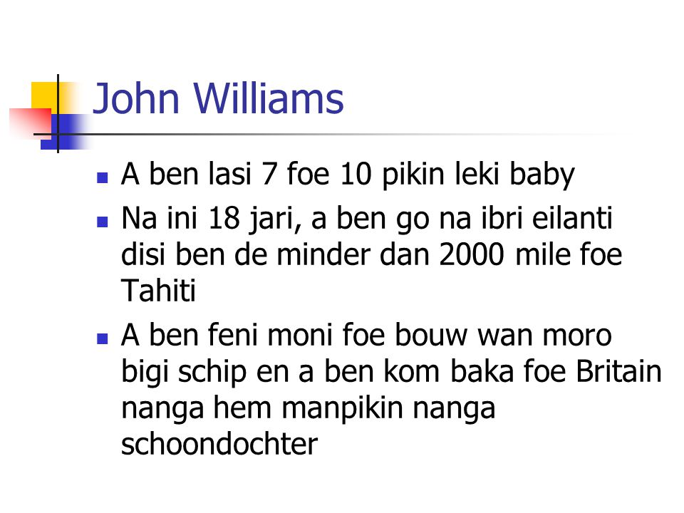 John Williams A ben lasi 7 foe 10 pikin leki baby