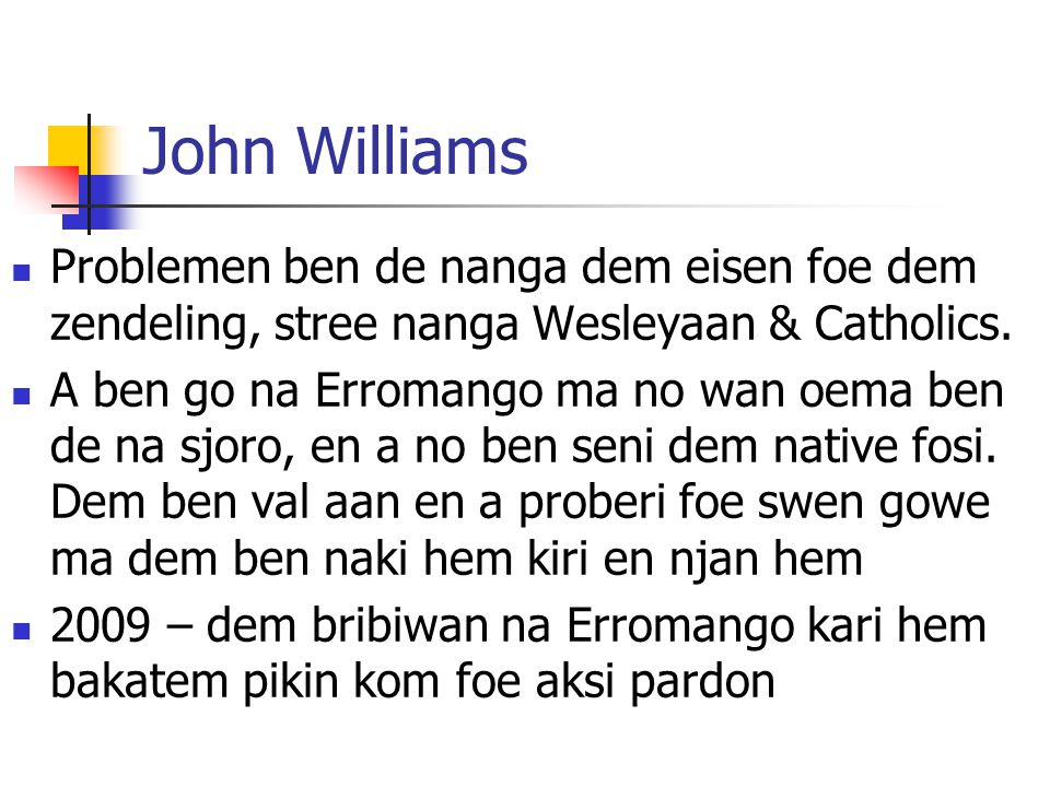 John Williams Problemen ben de nanga dem eisen foe dem zendeling, stree nanga Wesleyaan & Catholics.