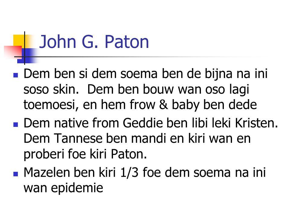 John G. Paton Dem ben si dem soema ben de bijna na ini soso skin. Dem ben bouw wan oso lagi toemoesi, en hem frow & baby ben dede.