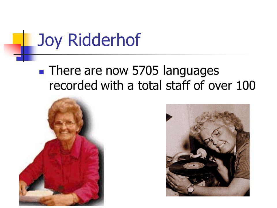 Joy Ridderhof There are now 5705 languages recorded with a total staff of over 100