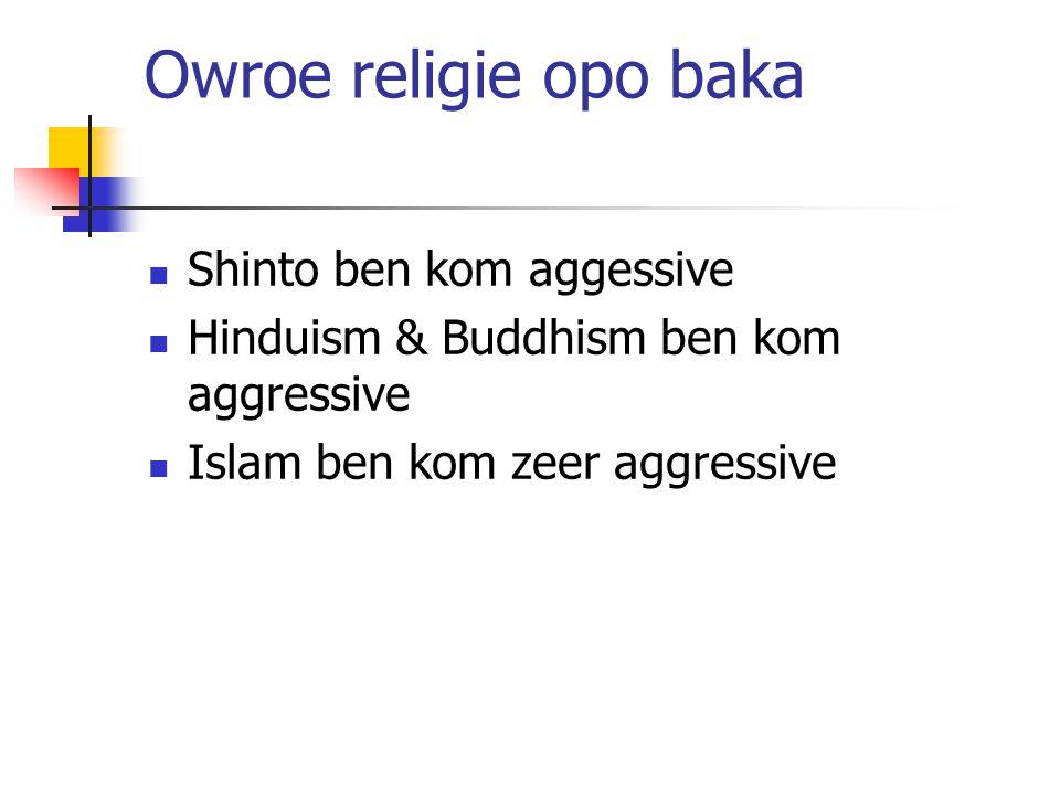 Owroe religie opo baka Shinto ben kom aggessive