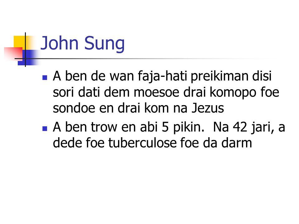 John Sung A ben de wan faja-hati preikiman disi sori dati dem moesoe drai komopo foe sondoe en drai kom na Jezus.
