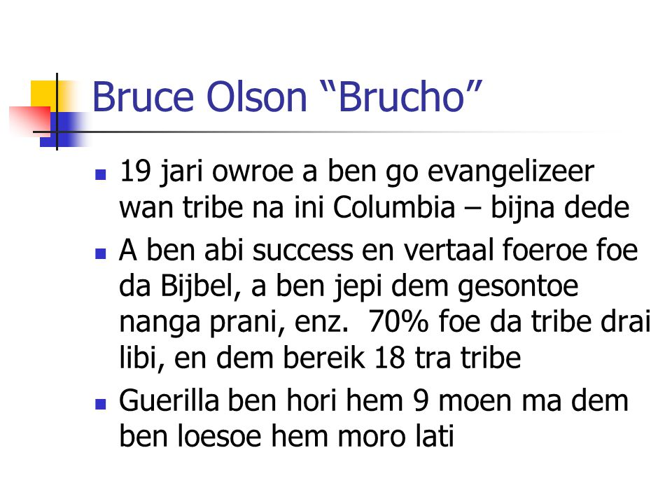 Bruce Olson Brucho 19 jari owroe a ben go evangelizeer wan tribe na ini Columbia – bijna dede.