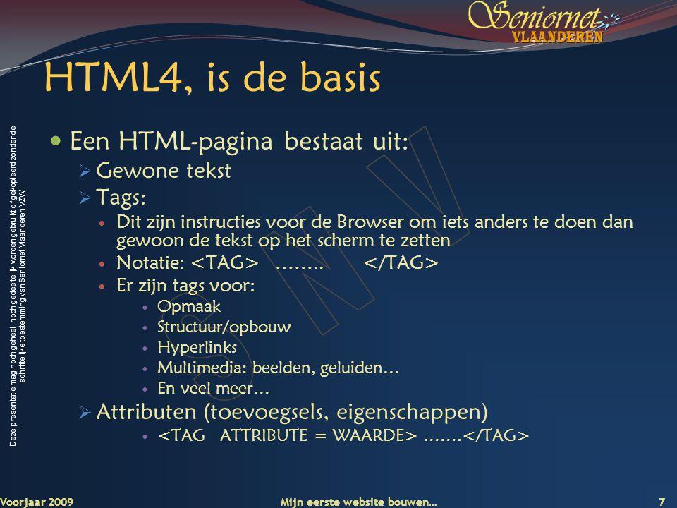 HTML4, is de basis Een HTML-pagina bestaat uit: Gewone tekst Tags: