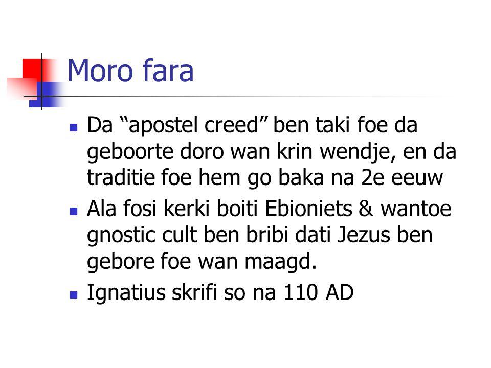 Moro fara Da apostel creed ben taki foe da geboorte doro wan krin wendje, en da traditie foe hem go baka na 2e eeuw.