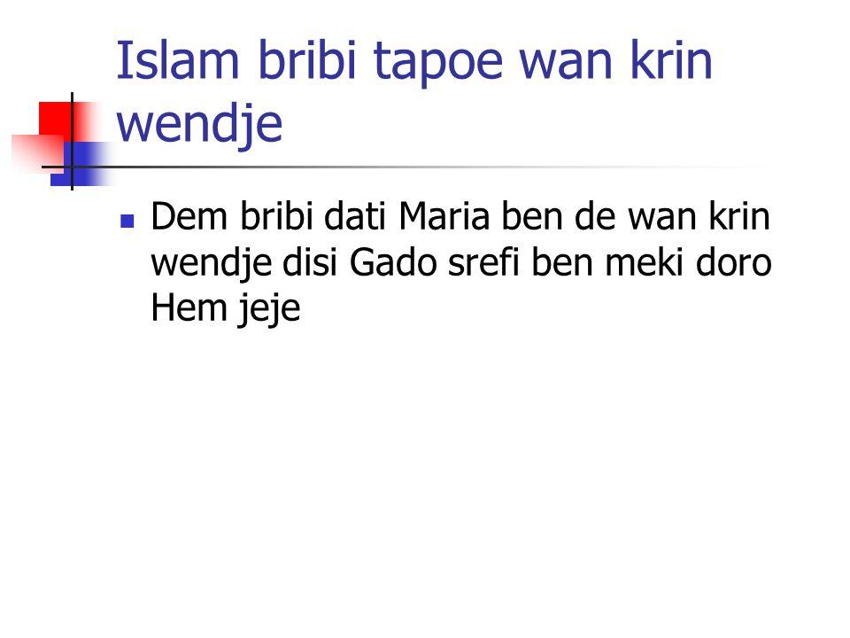 Islam bribi tapoe wan krin wendje