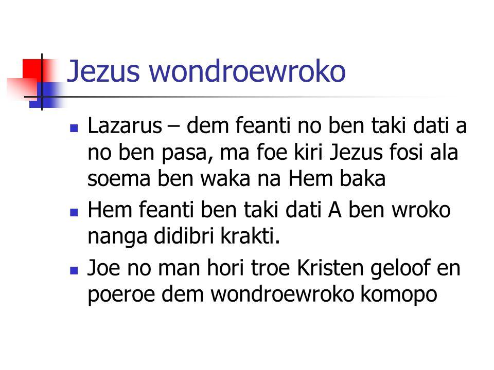 Jezus wondroewroko Lazarus – dem feanti no ben taki dati a no ben pasa, ma foe kiri Jezus fosi ala soema ben waka na Hem baka.