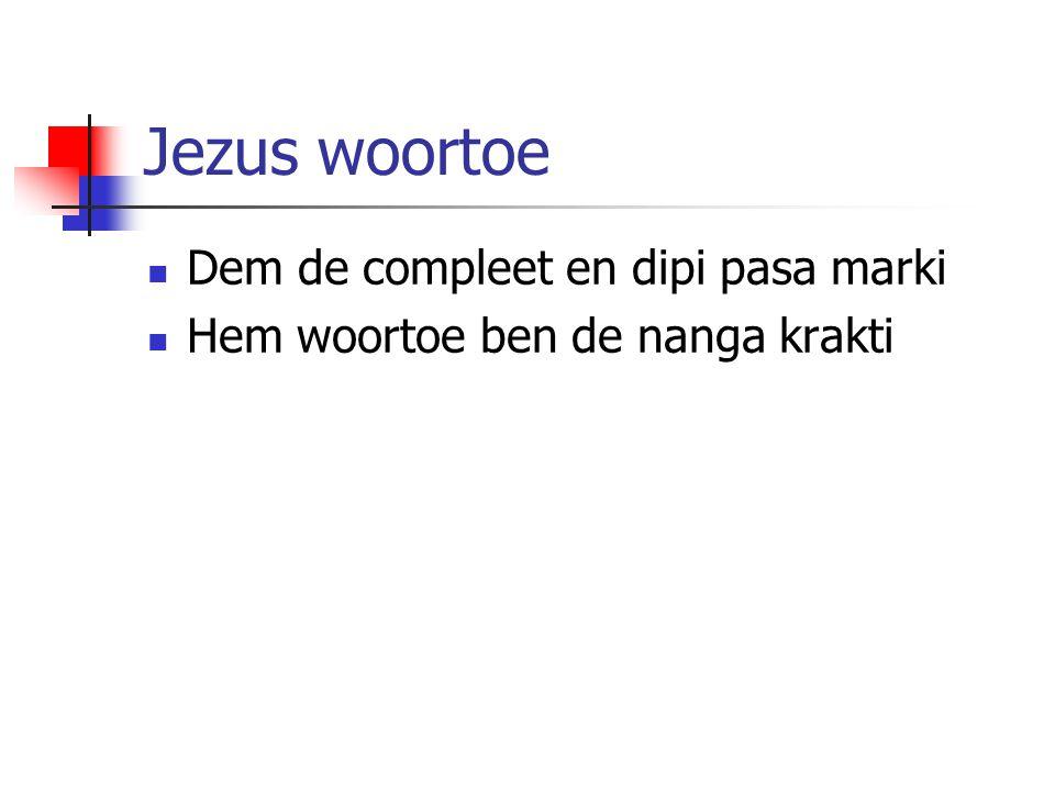 Jezus woortoe Dem de compleet en dipi pasa marki