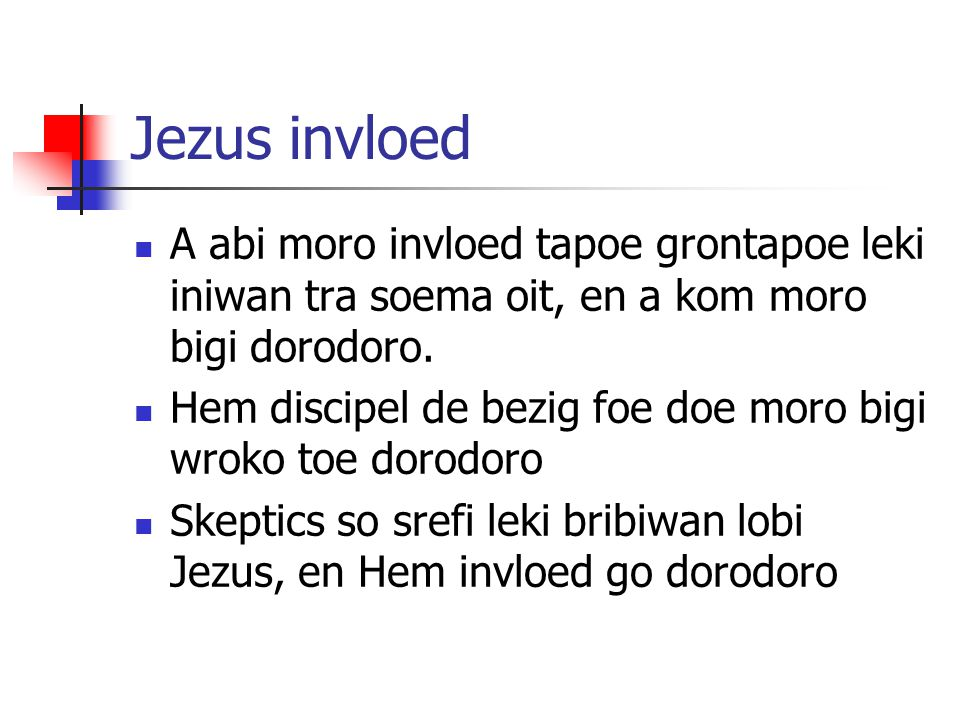 Jezus invloed A abi moro invloed tapoe grontapoe leki iniwan tra soema oit, en a kom moro bigi dorodoro.