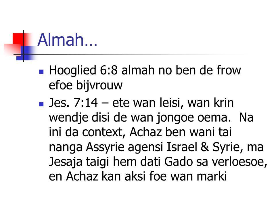 Almah… Hooglied 6:8 almah no ben de frow efoe bijvrouw