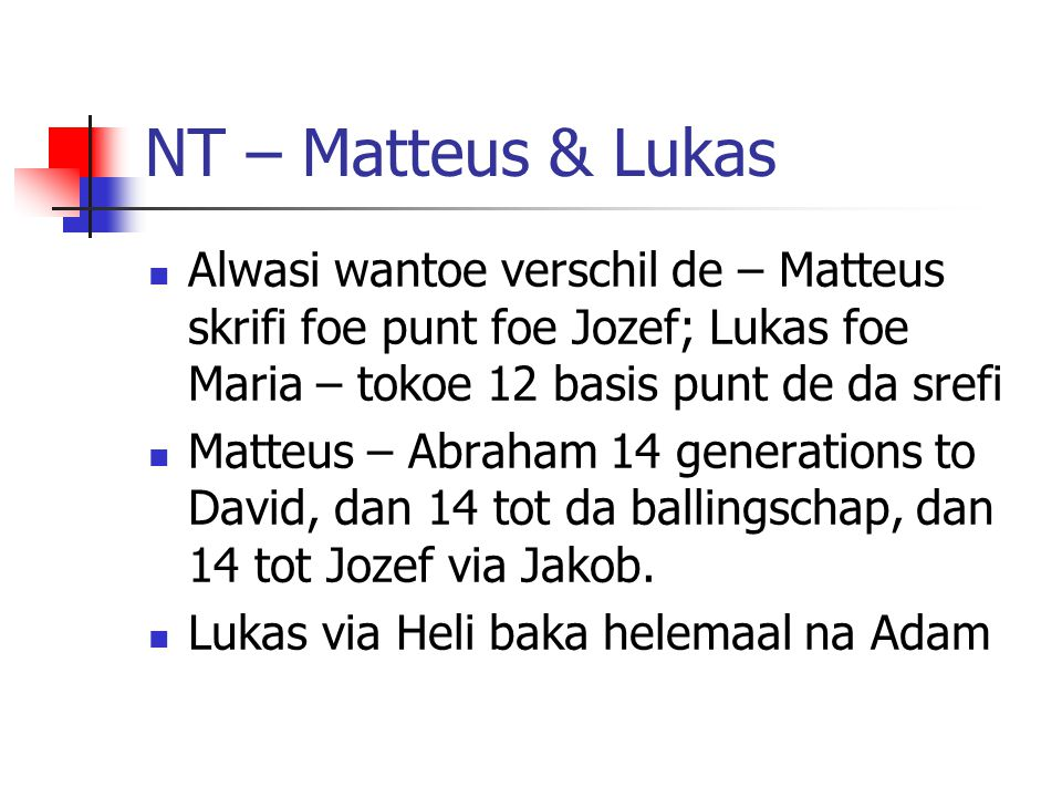NT – Matteus & Lukas Alwasi wantoe verschil de – Matteus skrifi foe punt foe Jozef; Lukas foe Maria – tokoe 12 basis punt de da srefi.