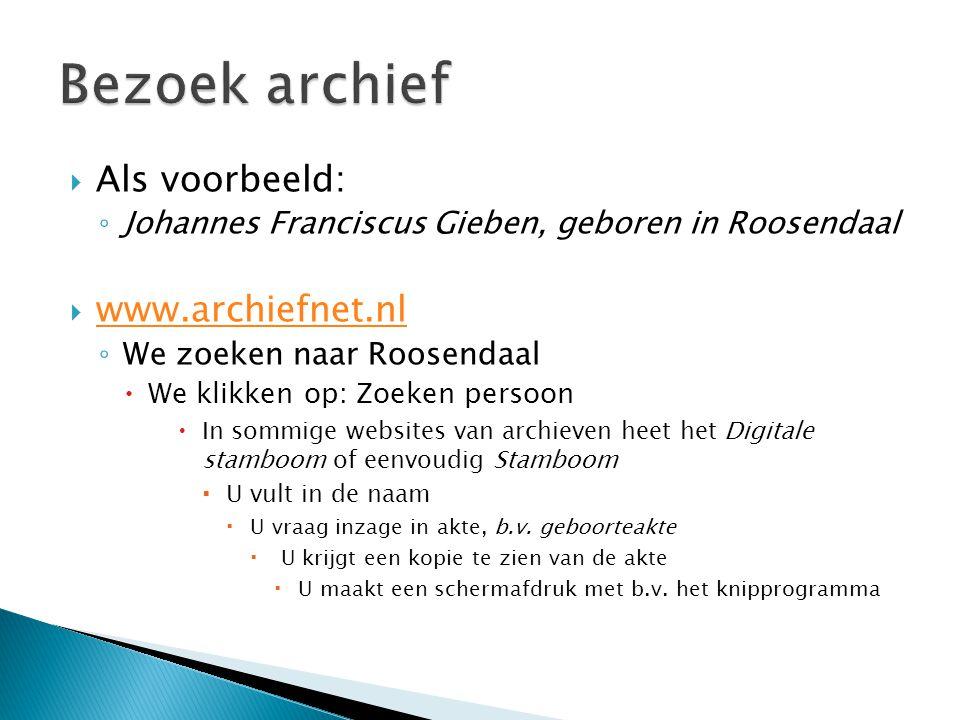 Bezoek archief Als voorbeeld: www.archiefnet.nl