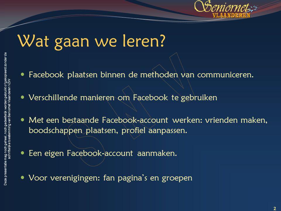 Wat gaan we leren Facebook plaatsen binnen de methoden van communiceren. Verschillende manieren om Facebook te gebruiken.