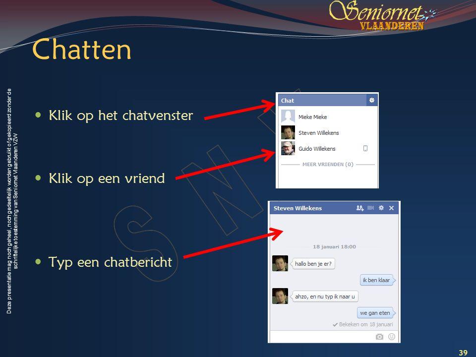 Chatten Klik op het chatvenster Klik op een vriend Typ een chatbericht