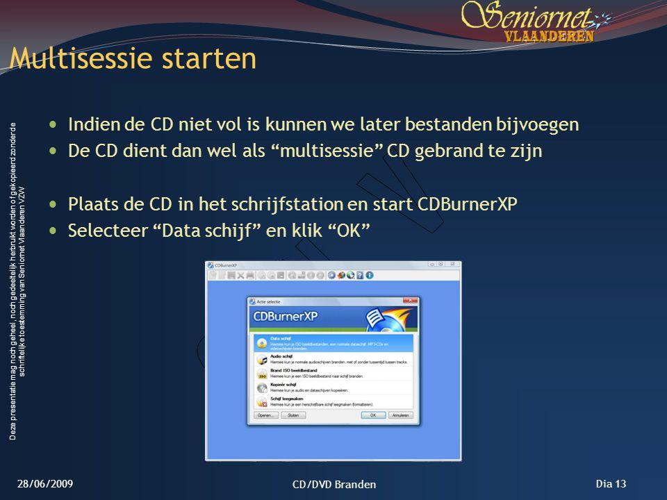 Multisessie starten Indien de CD niet vol is kunnen we later bestanden bijvoegen. De CD dient dan wel als multisessie CD gebrand te zijn.