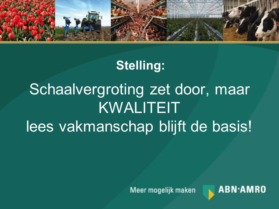 Stelling: Schaalvergroting zet door, maar KWALITEIT lees vakmanschap blijft de basis!
