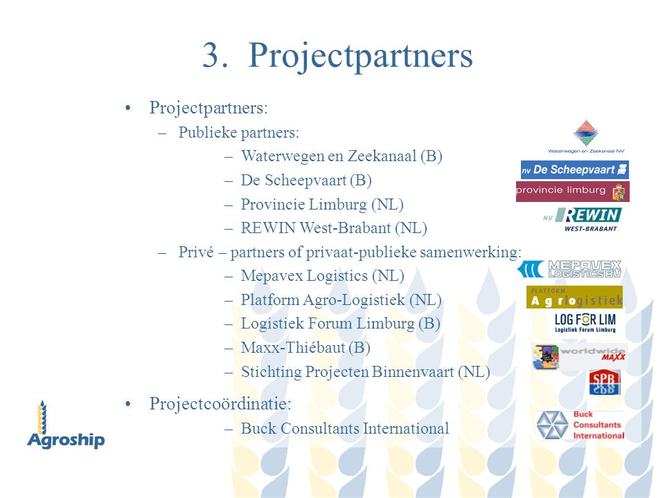 3. Projectpartners Projectpartners: Projectcoördinatie: