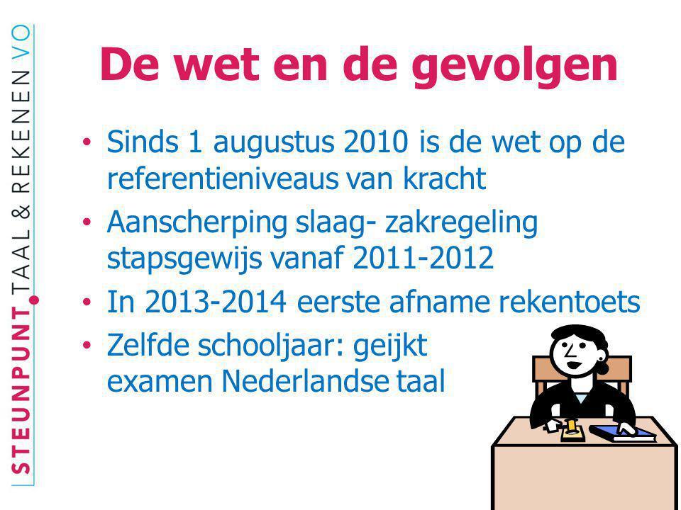 De wet en de gevolgen Sinds 1 augustus 2010 is de wet op de referentieniveaus van kracht.