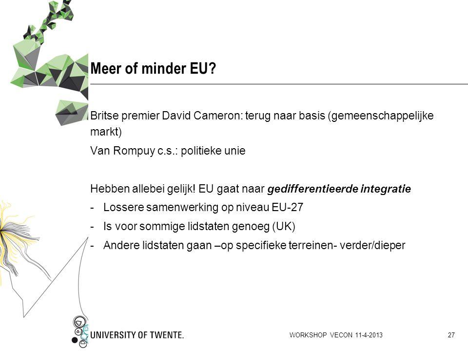 Meer of minder EU Britse premier David Cameron: terug naar basis (gemeenschappelijke markt) Van Rompuy c.s.: politieke unie.