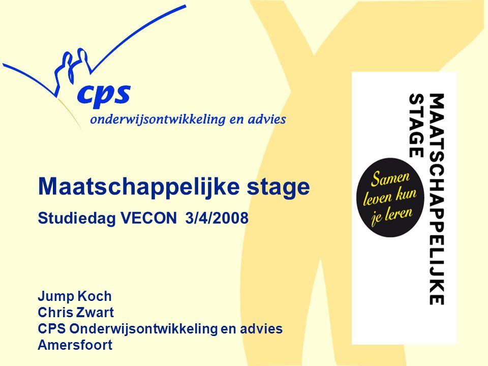 Maatschappelijke stage Studiedag VECON 3/4/2008 Jump Koch Chris Zwart CPS Onderwijsontwikkeling en advies Amersfoort