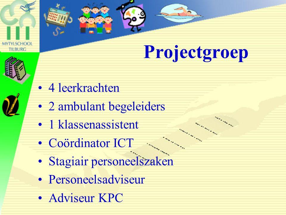 Projectgroep 4 leerkrachten 2 ambulant begeleiders 1 klassenassistent