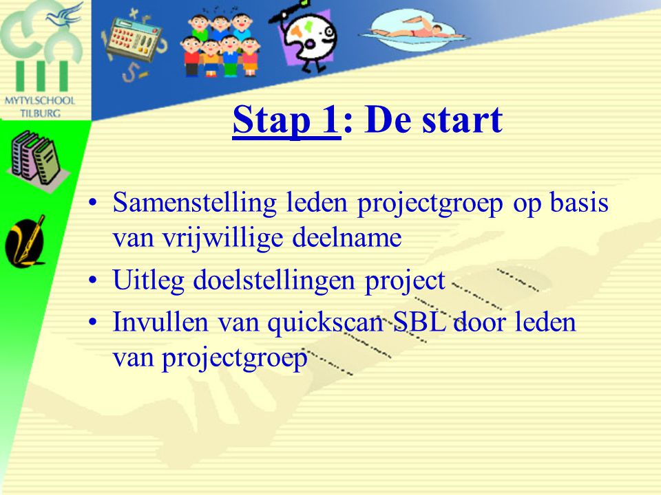 Stap 1: De start Samenstelling leden projectgroep op basis van vrijwillige deelname. Uitleg doelstellingen project.