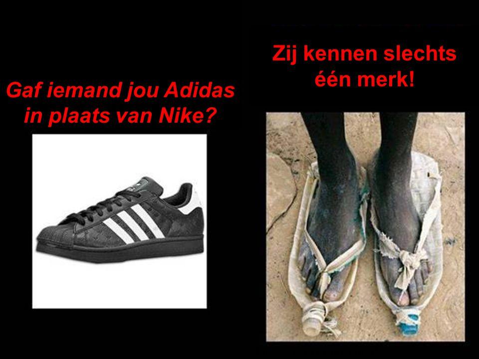 Gaf iemand jou Adidas in plaats van Nike Zij kennen slechts één merk!