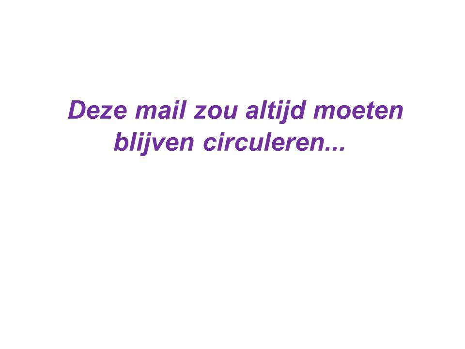 Deze mail zou altijd moeten blijven circuleren...