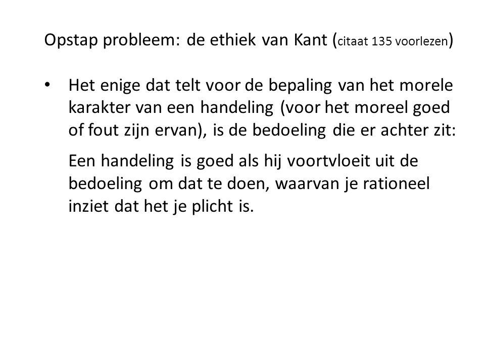Opstap probleem: de ethiek van Kant (citaat 135 voorlezen)