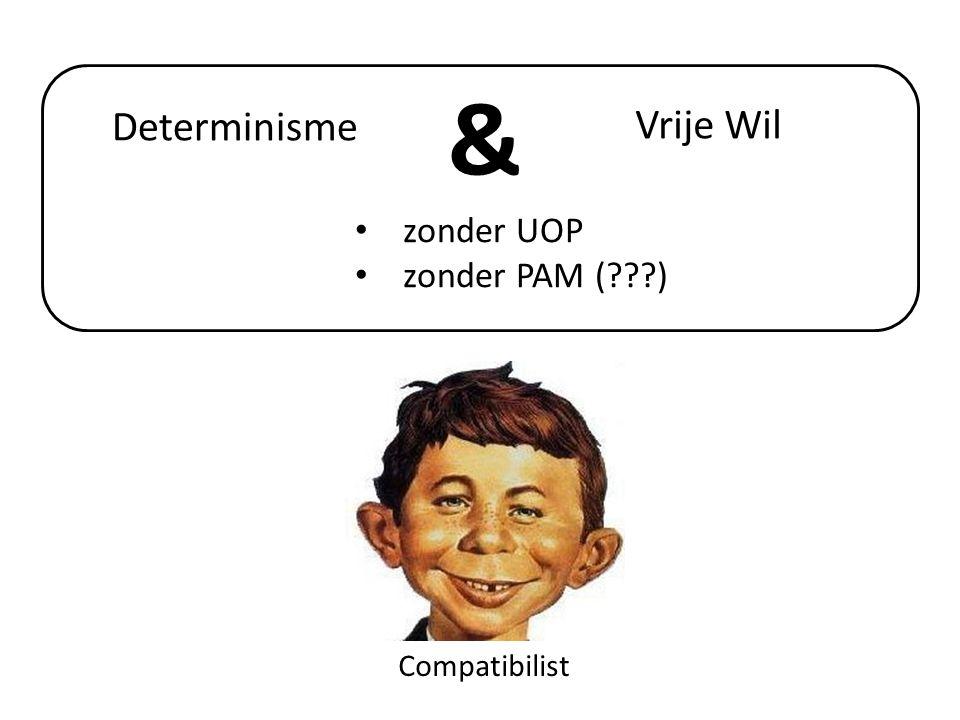 & Determinisme Vrije Wil zonder UOP zonder PAM ( ) Compatibilist