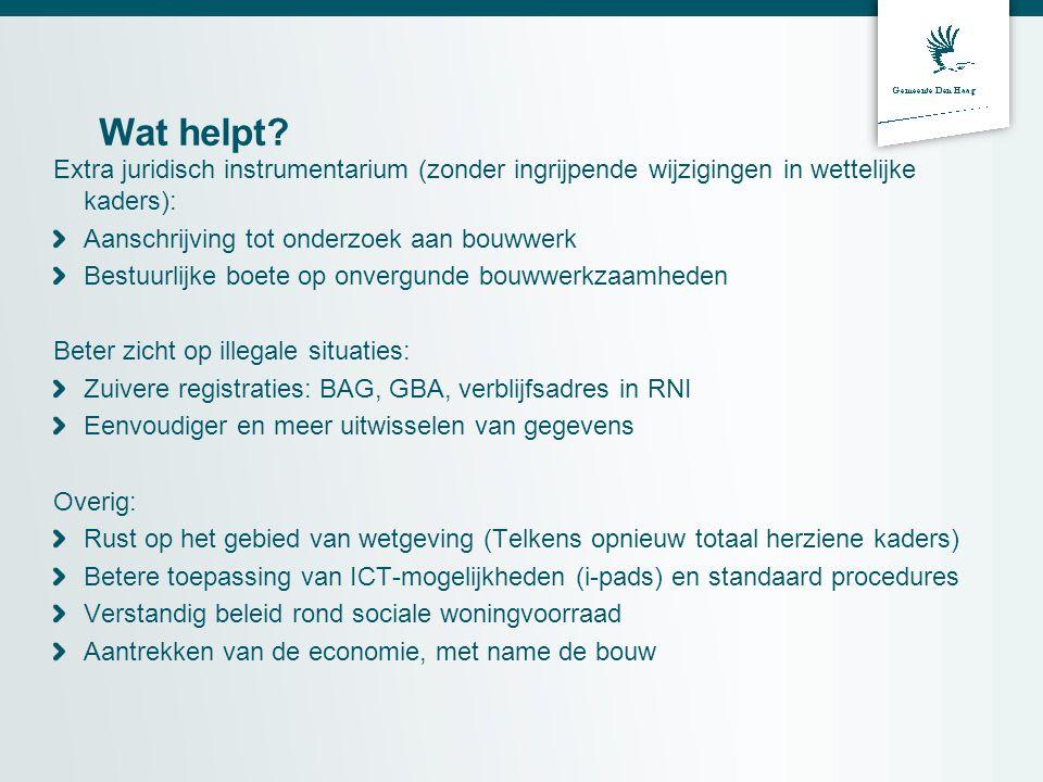 Wat helpt Extra juridisch instrumentarium (zonder ingrijpende wijzigingen in wettelijke kaders): Aanschrijving tot onderzoek aan bouwwerk.