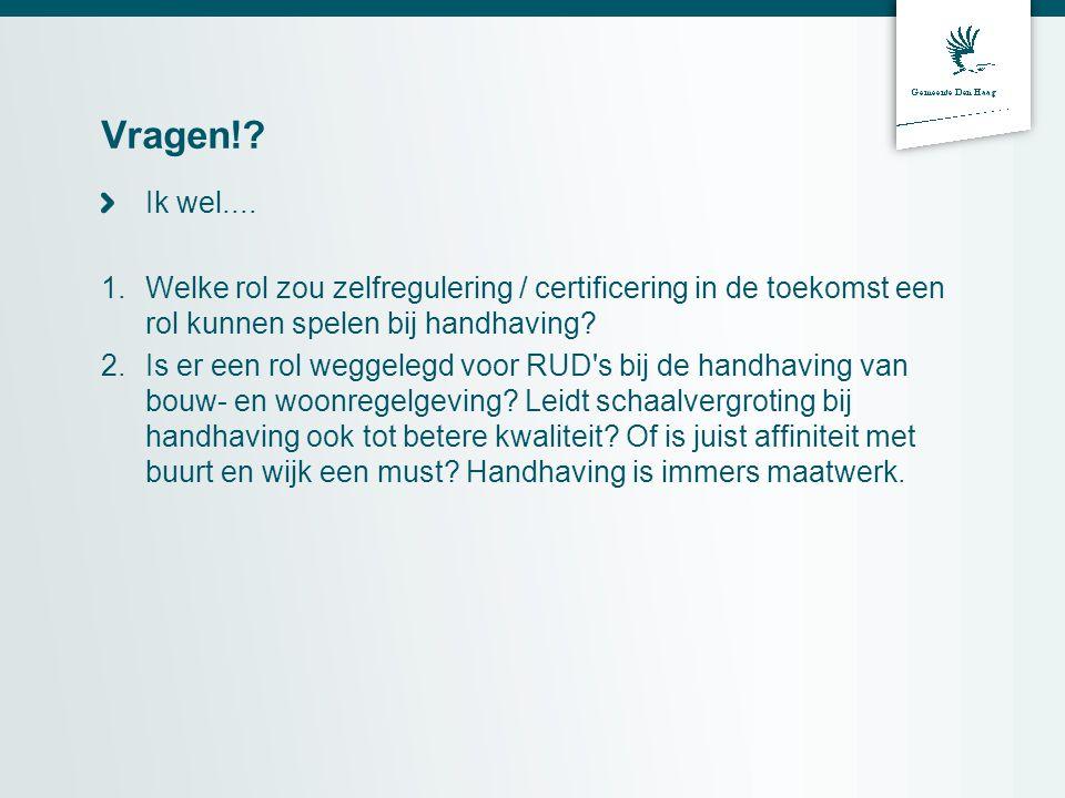 Vragen! Ik wel.... Welke rol zou zelfregulering / certificering in de toekomst een rol kunnen spelen bij handhaving