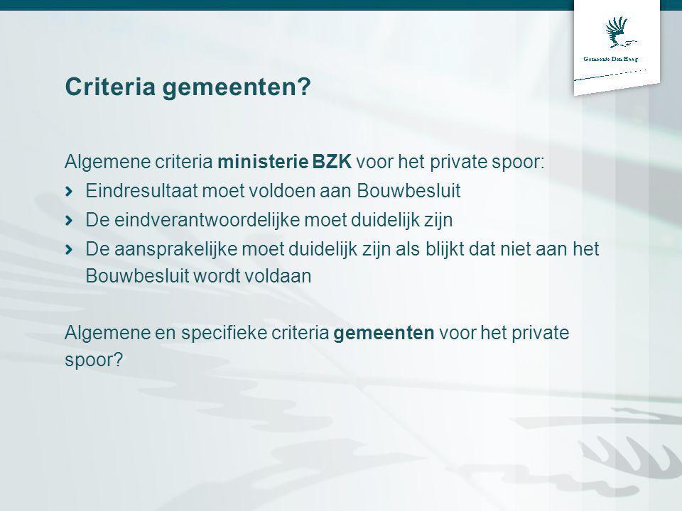 Criteria gemeenten Algemene criteria ministerie BZK voor het private spoor: Eindresultaat moet voldoen aan Bouwbesluit.
