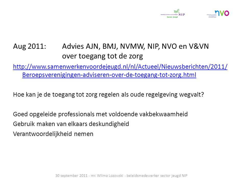 Aug 2011:. Advies AJN, BMJ, NVMW, NIP, NVO en V&VN