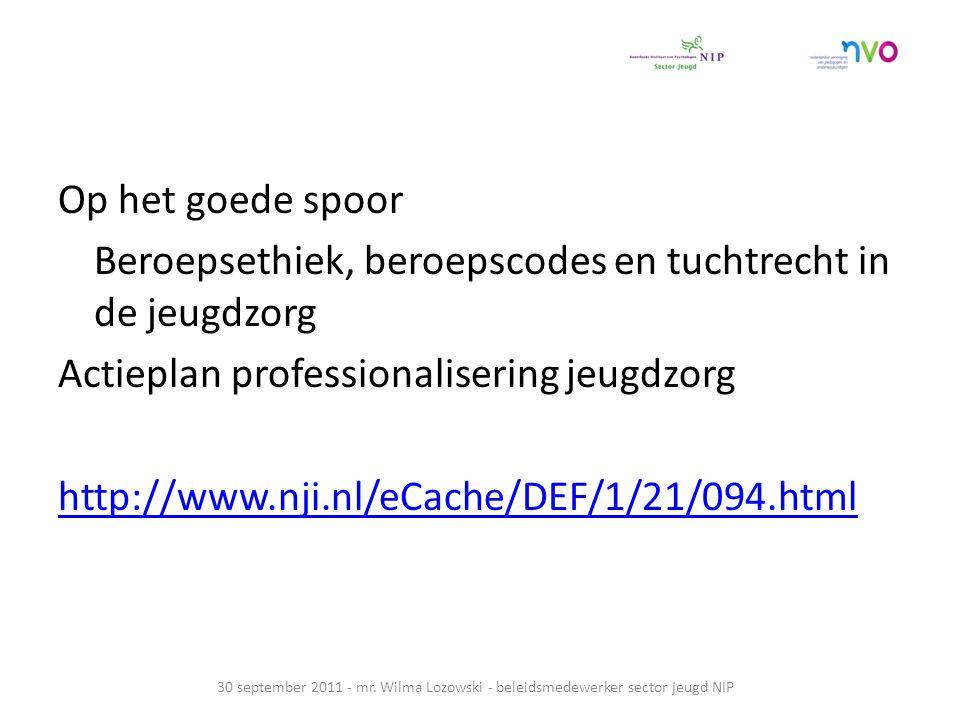 Op het goede spoor Beroepsethiek, beroepscodes en tuchtrecht in de jeugdzorg Actieplan professionalisering jeugdzorg http://www.nji.nl/eCache/DEF/1/21/094.html