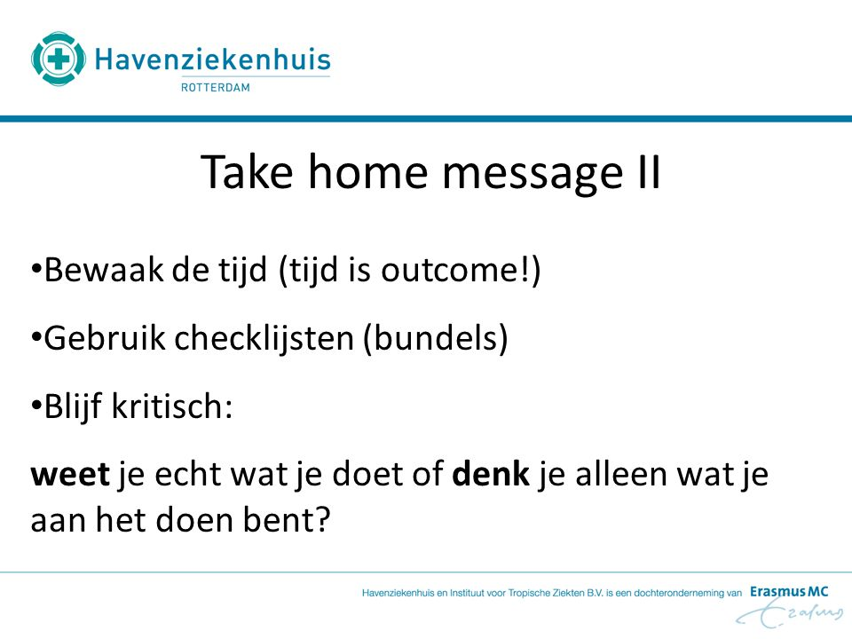 Take home message II Bewaak de tijd (tijd is outcome!)