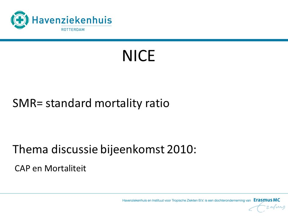 NICE SMR= standard mortality ratio Thema discussie bijeenkomst 2010: