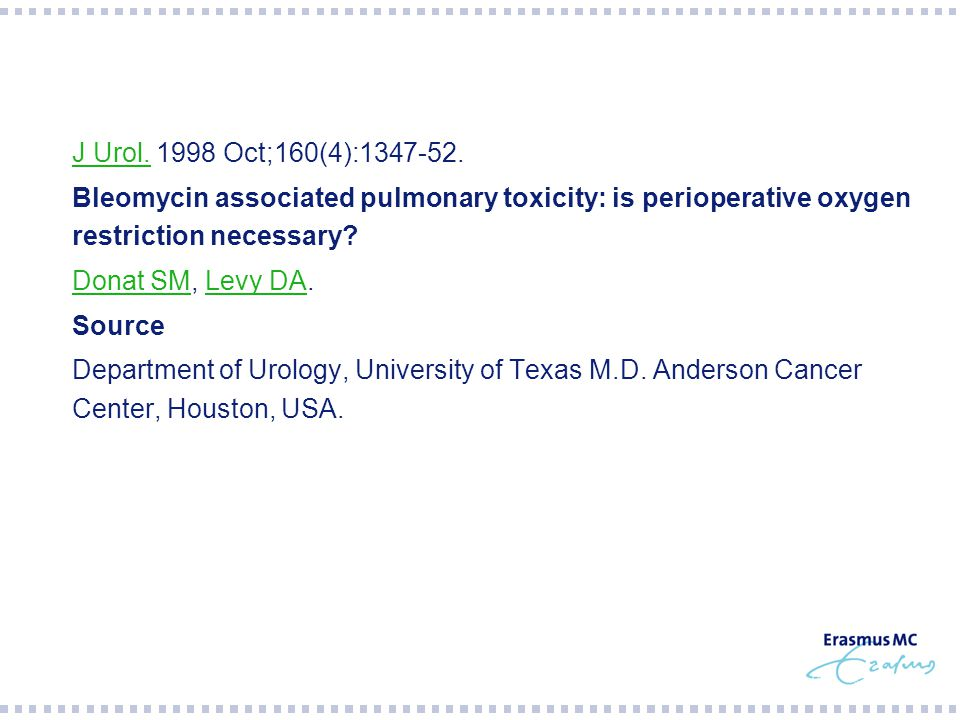 J Urol. 1998 Oct;160(4):1347-52. Bleomycin associated pulmonary toxicity: is perioperative oxygen restriction necessary