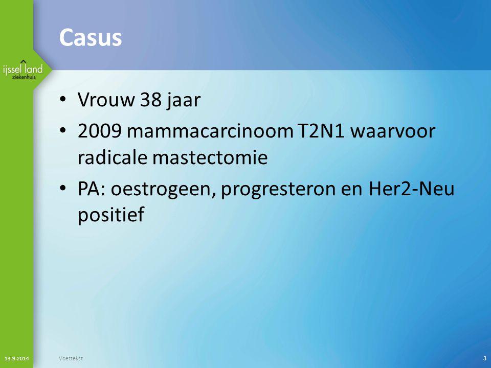 Casus Vrouw 38 jaar. 2009 mammacarcinoom T2N1 waarvoor radicale mastectomie. PA: oestrogeen, progresteron en Her2-Neu positief.