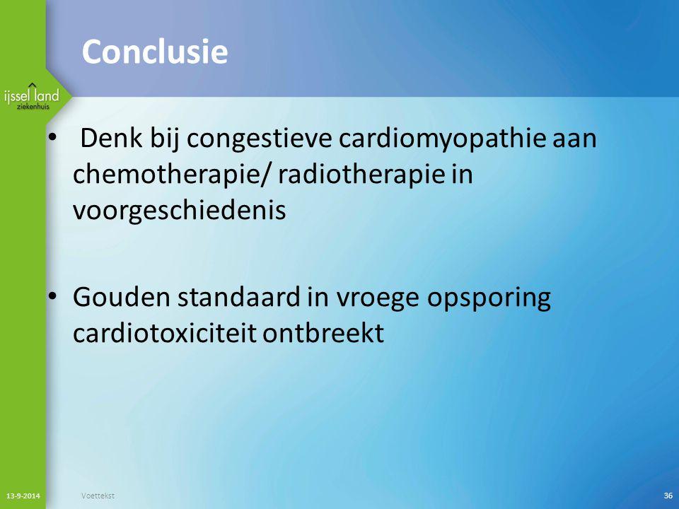 Conclusie Denk bij congestieve cardiomyopathie aan chemotherapie/ radiotherapie in voorgeschiedenis.