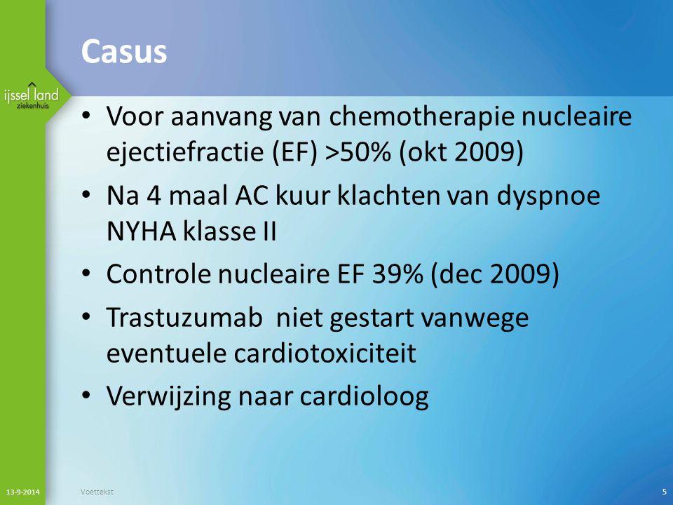 Casus Voor aanvang van chemotherapie nucleaire ejectiefractie (EF) >50% (okt 2009) Na 4 maal AC kuur klachten van dyspnoe NYHA klasse II.