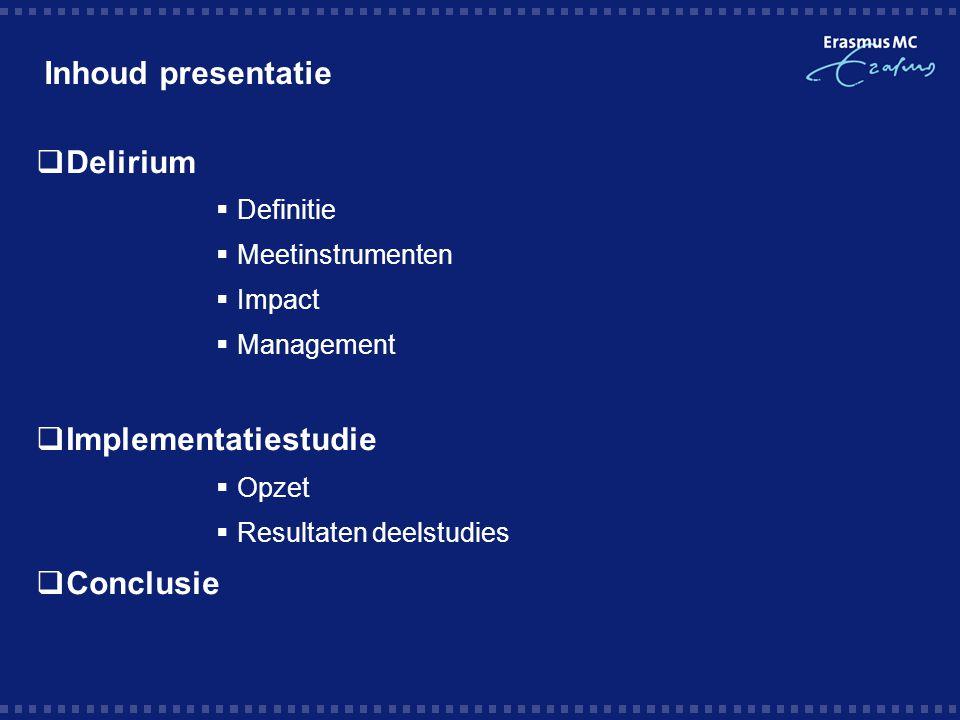Inhoud presentatie Delirium Implementatiestudie Conclusie Definitie