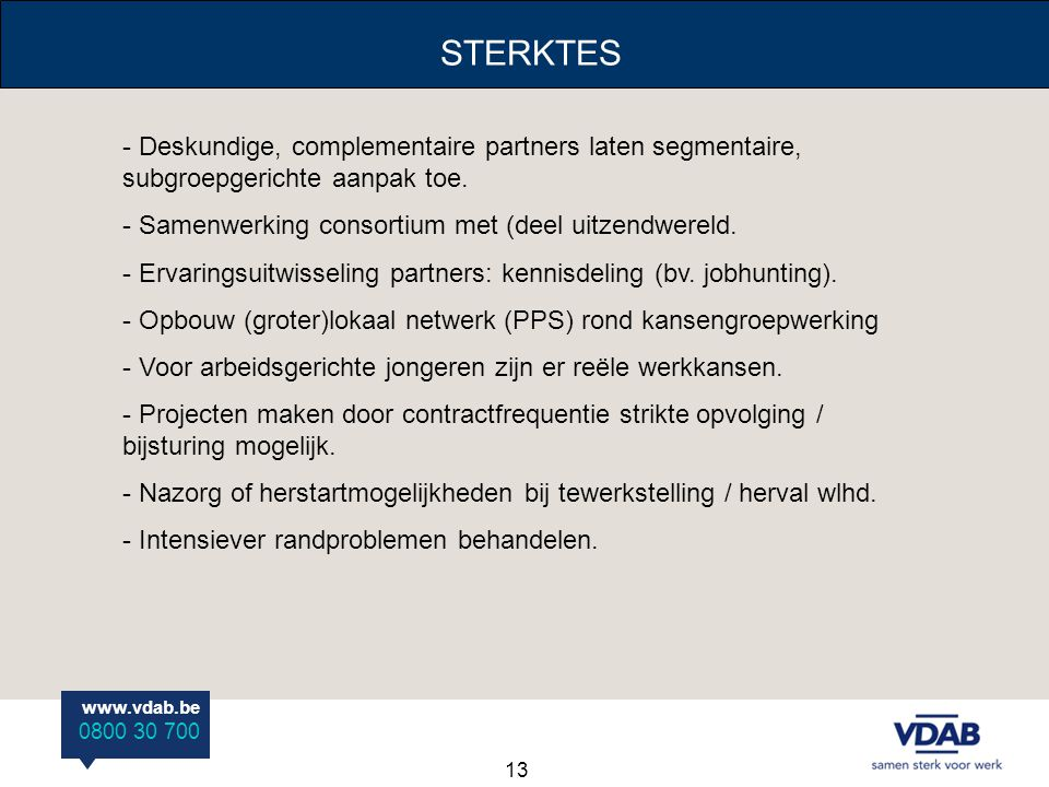 STERKTES Deskundige, complementaire partners laten segmentaire, subgroepgerichte aanpak toe. Samenwerking consortium met (deel uitzendwereld.