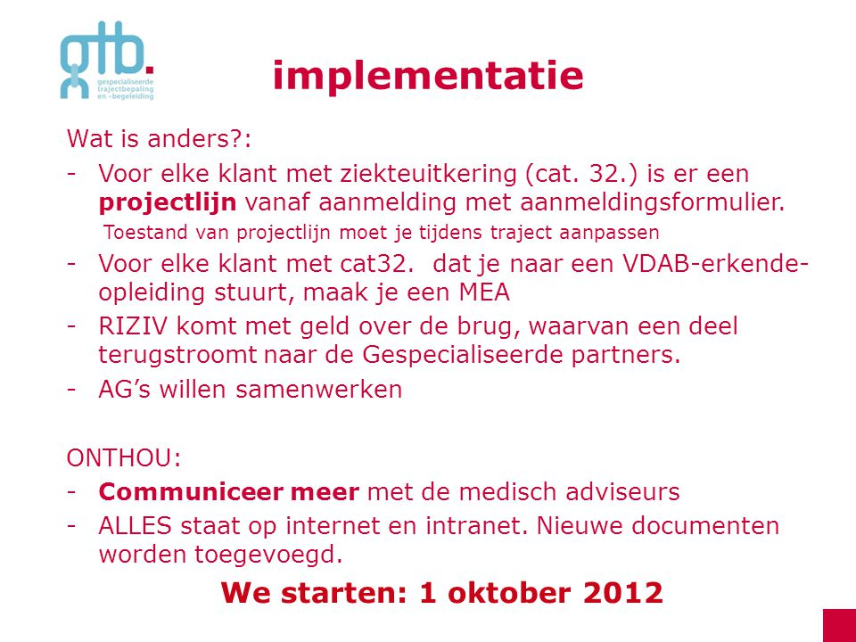 implementatie We starten: 1 oktober 2012 Wat is anders :