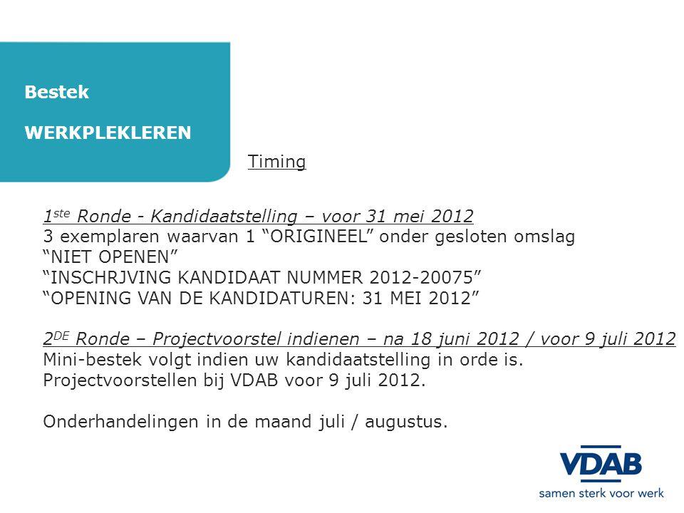 Bestek WERKPLEKLEREN. Timing. 1ste Ronde - Kandidaatstelling – voor 31 mei 2012. 3 exemplaren waarvan 1 ORIGINEEL onder gesloten omslag.